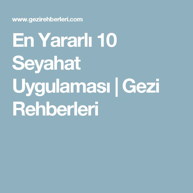 En Yararlı 10 Seyahat Uygulaması | Gezi Rehberleri