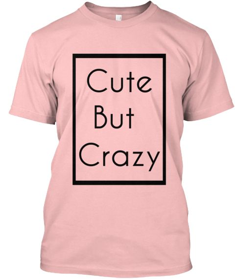 Cute But  Crazy  Pale Pink T-Shirt Front