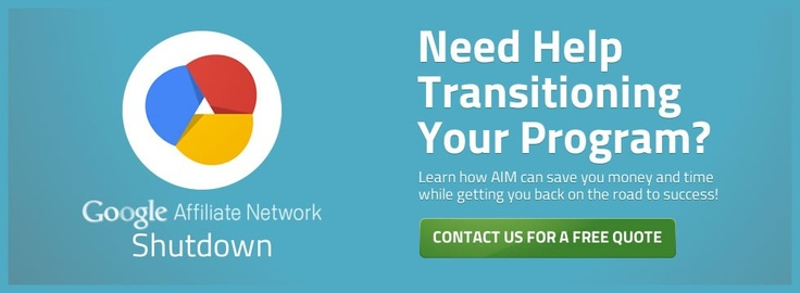 Google Affiliate Network Shut Down - Need Help Transitioning Your Program?