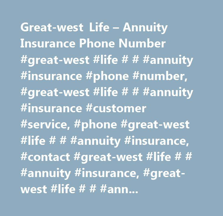 Great-west Life – Annuity Insurance Phone Number #great-west #life # # #annuity #insurance #phone #number, #great-west #life # # #annuity #insurance #customer #service, #phone #great-west #life # # #annuity #insurance, #contact #great-west #life # # #annuity #insurance, #great-west #life # # #annuity #insurance #support, #great-west #life # # #annuity #insurance #support #number, #great-west #life # # #annuity #insurance #customer #number, #great-west #life # # #annuity #insurance #customer…