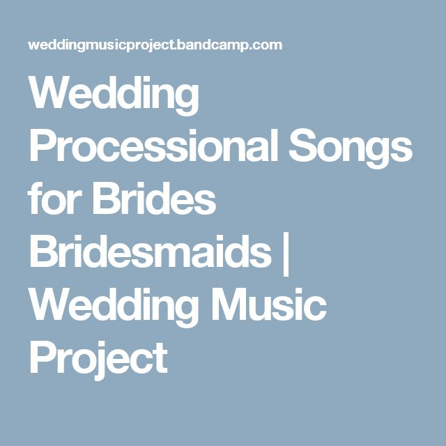 Wedding Processional Songs for Brides Bridesmaids | Wedding Music Project More