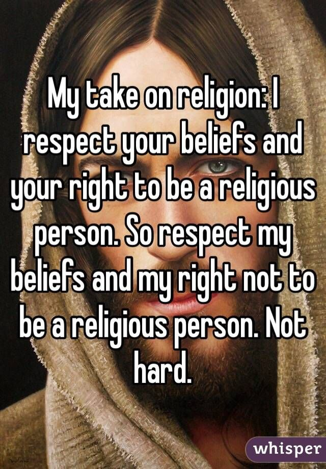 That about sums it up.....oh, and don't make laws based on your beliefs, make them based on justice, kindness and tolerance.