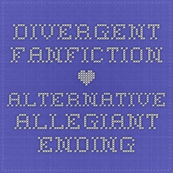 Divergent Fanfiction • Alternative Allegiant Ending