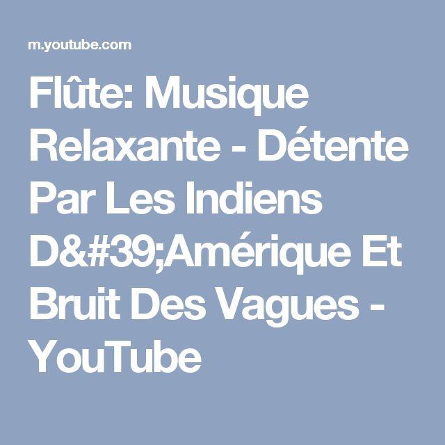 Flûte: Musique Relaxante - Détente Par Les Indiens D'Amérique Et Bruit Des Vagues - YouTube