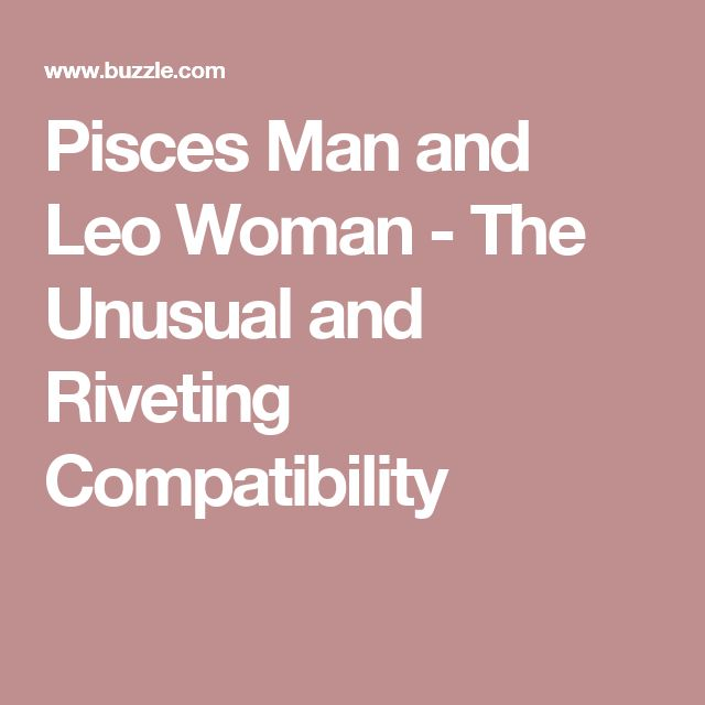Pisces Man And Leo Woman - The Unusual And Riveting -5421