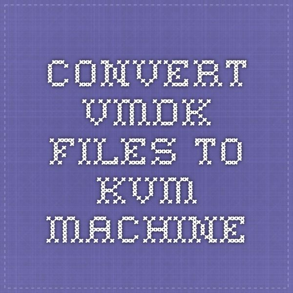 Convert vmdk files to kvm machine