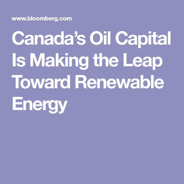 Canada's Oil Capital Is Making the Leap Toward Renewable Energy
