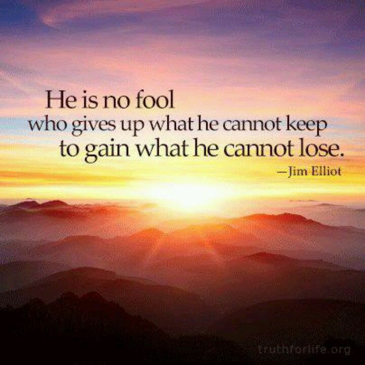 --Jim Elliott… one of my favorites