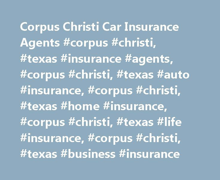 Corpus Christi Car Insurance Agents #corpus #christi, #texas #insurance #agents, #corpus #christi, #texas #auto #insurance, #corpus #christi, #texas #home #insurance, #corpus #christi, #texas #life #insurance, #corpus #christi, #texas #business #insurance http://kansas.remmont.com/corpus-christi-car-insurance-agents-corpus-christi-texas-insurance-agents-corpus-christi-texas-auto-insurance-corpus-christi-texas-home-insurance-corpus-christi-texas-life-i/  Car Insurance Agents in Corpus…