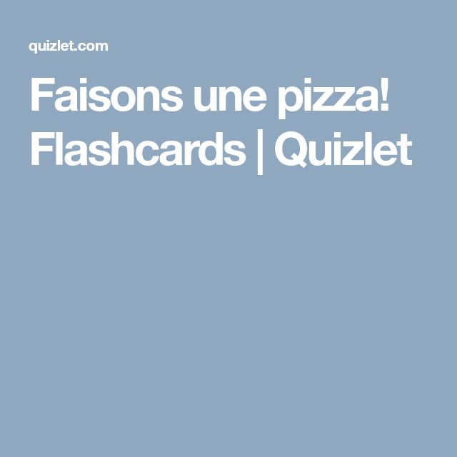 Faisons une pizza! Flashcards | Quizlet