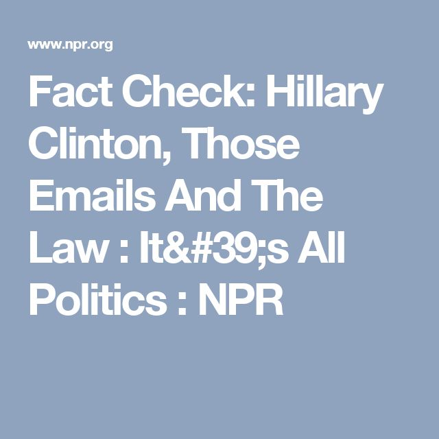 Fact Check: Hillary Clinton, Those Emails And The Law : It's All Politics : NPR