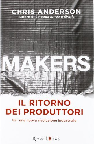 Makers. Il ritorno dei produttori. Per una nuova rivoluzione industriale di Chris Anderson, http://www.amazon.it/dp/8817064610/ref=cm_sw_r_pi_dp_qiSvrb1G2TN5E