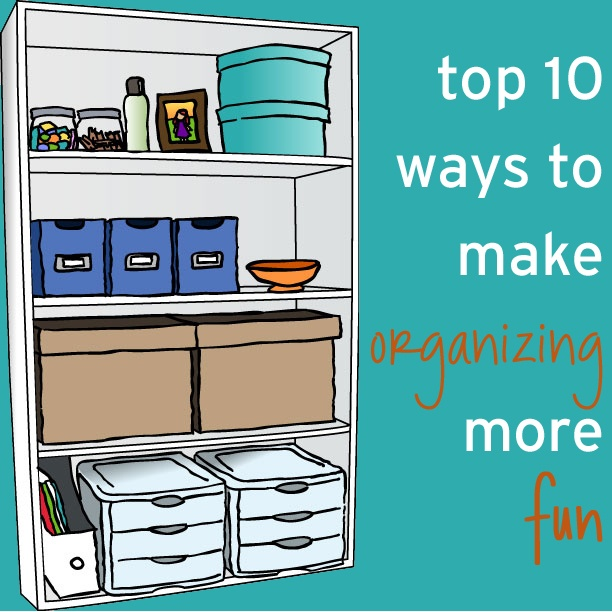 Top 10 Ways to Make Organizing (Even) More Fun!