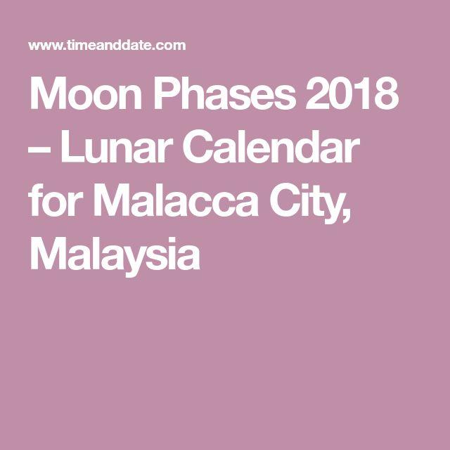 Moon Phases 2018 – Lunar Calendar for Malacca City, Malaysia