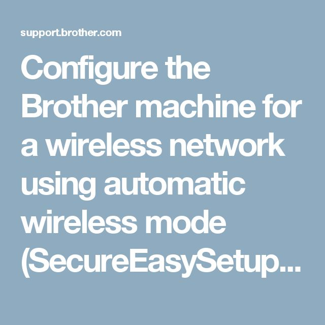 Configure the Brother machine for a wireless network using automatic wireless mode (SecureEasySetup™, Wi-Fi Protected Setup or AOSS™) | Brother