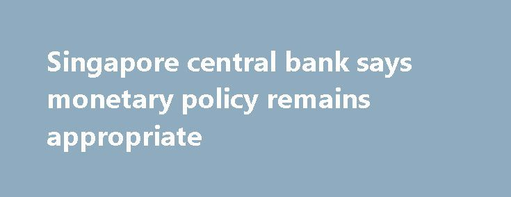Singapore central bank says monetary policy remains appropriate https://betiforexcom.livejournal.com/28705414.html  Monetary Authority of Singapore commenting after the Q3 GDP data: The post Singapore central bank says monetary policy remains appropriate appeared first on Forex news forex trade.The post Singapore central bank says monetary policy remains appropriate appeared first on forex-4you.com, الفوركس بالنسبة لك…
