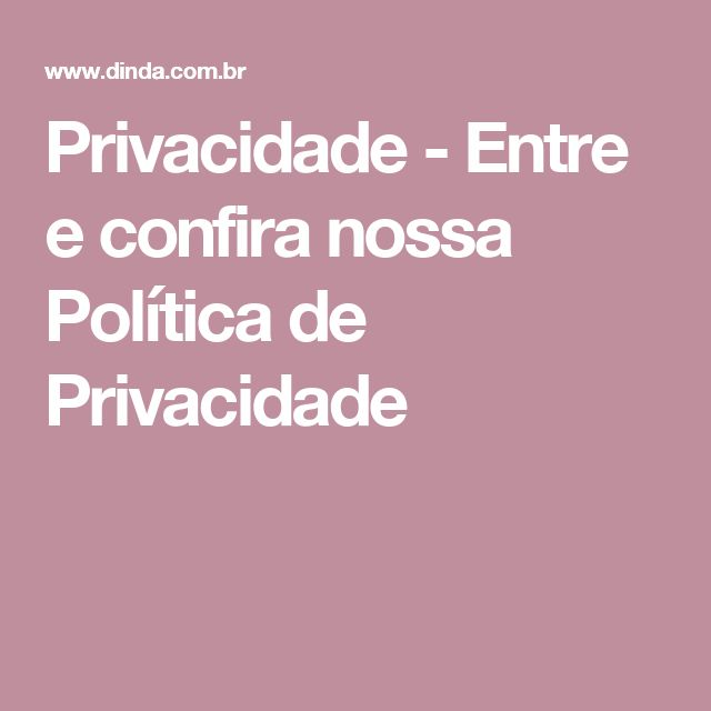 Privacidade - Entre e confira nossa Política de Privacidade
