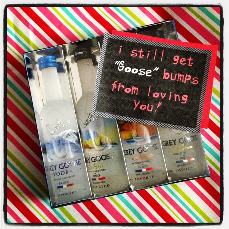 "14 days of Valentine's for hubster: Grey Goose vodkas, ""i still get 'goose'bumps from loving you!"""