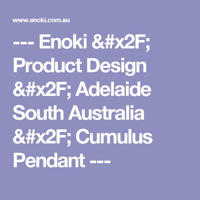 --- Enoki / Product Design / Adelaide South Australia / Cumulus Pendant ---