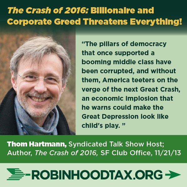 """""""The pillars of democracy that once supported a booming middle class have been corrupted, and without them, America teeters on the verge of the next Great Crash, an economic implosion that he warns could make the Great Depression look like child's play."""" Thom Hartmann 11/2013 join our twitter campaign at: https://twitter.com/RobinHoodTax and please join our Facebook campaign at: https://www.facebook.com/RobinHoodTaxUSA Please PIN and SHARE this post."""