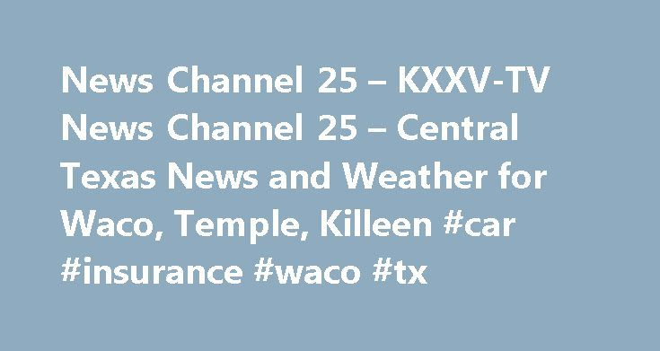 News Channel 25 – KXXV-TV News Channel 25 – Central Texas News and Weather for Waco, Temple, Killeen #car #insurance #waco #tx http://mississippi.remmont.com/news-channel-25-kxxv-tv-news-channel-25-central-texas-news-and-weather-for-waco-temple-killeen-car-insurance-waco-tx/  News Channel 25 – KXXV-TV News Channel 25 – Central Texas News and Weather for Waco, Temple, Killeen | Updated: Monday, May 29 2017 10:08 AM EDT 2017-05-29 14:08:27 GMT Federal officials are warning people not to take…