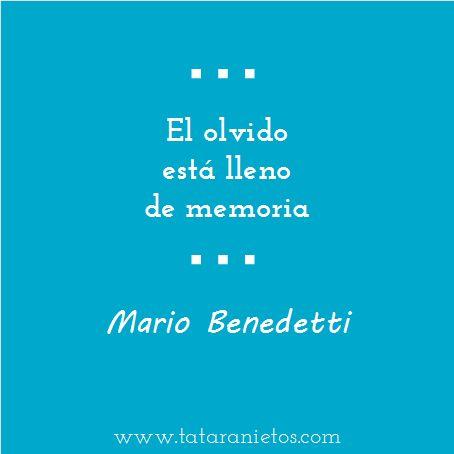 """""""El olvido está lleno de memoria"""" Mario Benedetti"""