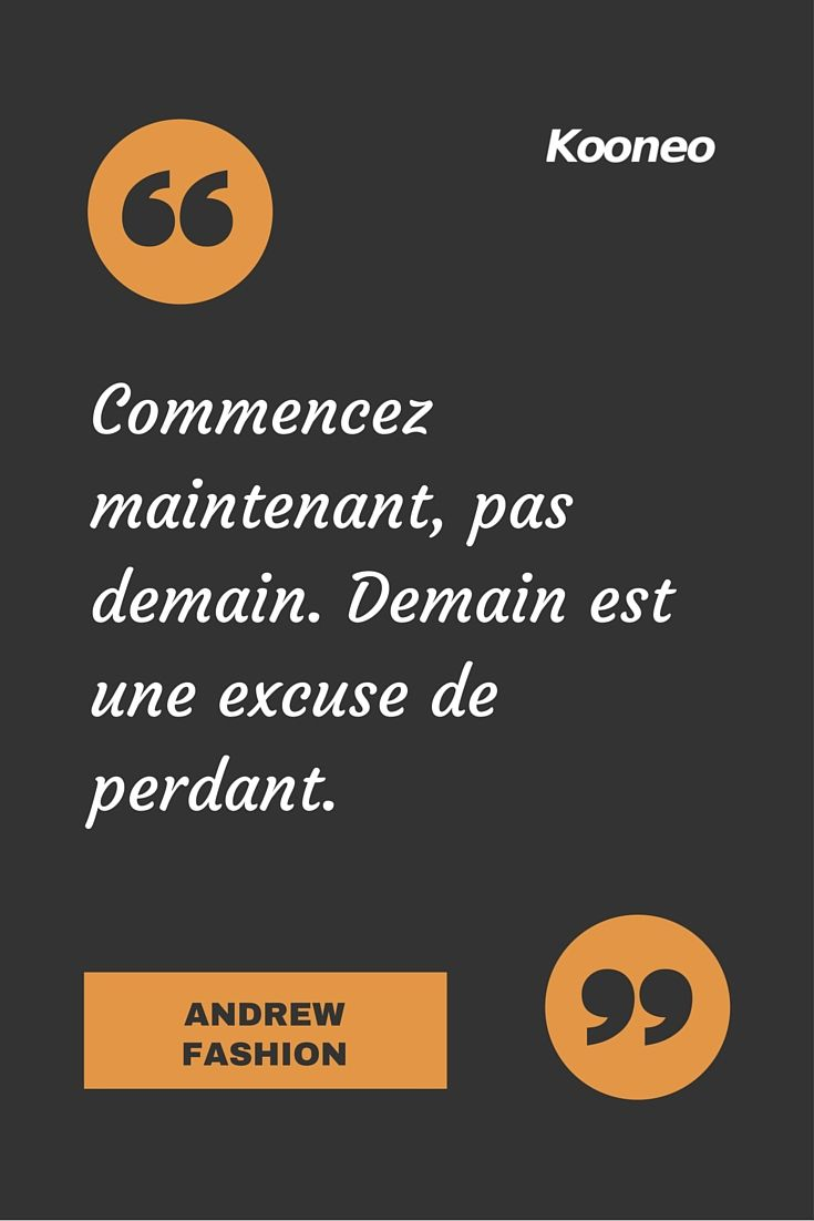 """Commencez maintenant, pas demain. Demain est une excuse de perdant."" Andrew Fashion #citation #andrewfashion"
