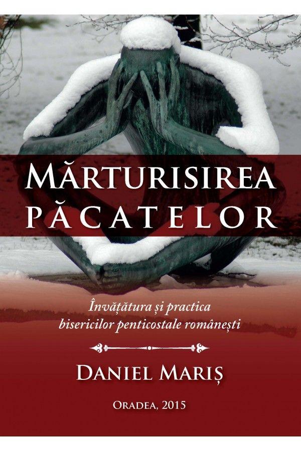 Marturisirea pacatelor. Invatatura si practica bisericilor penticostale romanesti