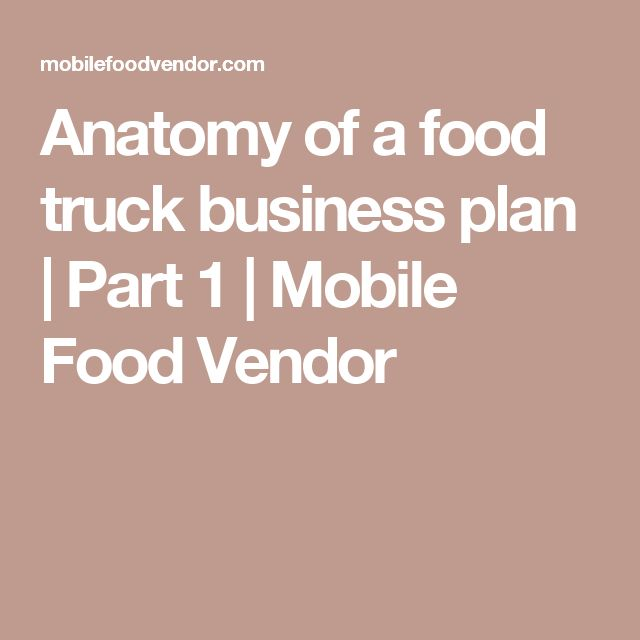 Anatomy of a food truck business plan | Part 1 | Mobile Food Vendor
