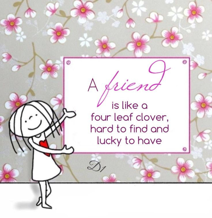 A friend is like a four leaf clover, hard to find and lucky to have