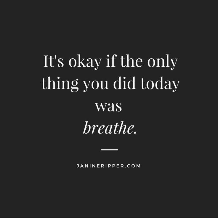 It's okay if the only thing you did today is breathe...because you are enough.