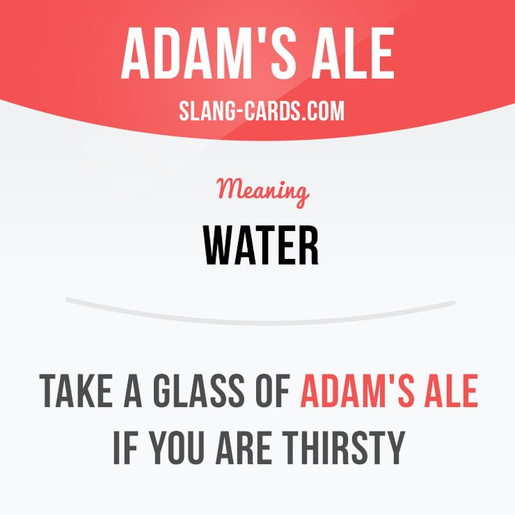 """Adam's ale"" means water. Example: Take a glass of Adam's ale if you are…"