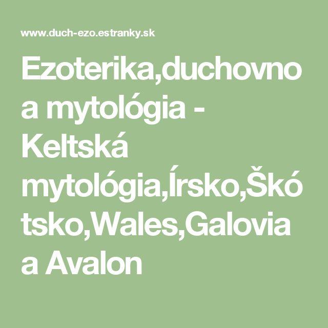 Ezoterika,duchovno a mytológia - Keltská mytológia,Írsko,Škótsko,Wales,Galovia a Avalon