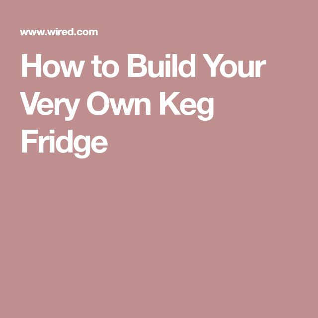 How to Build Your Very Own Keg Fridge
