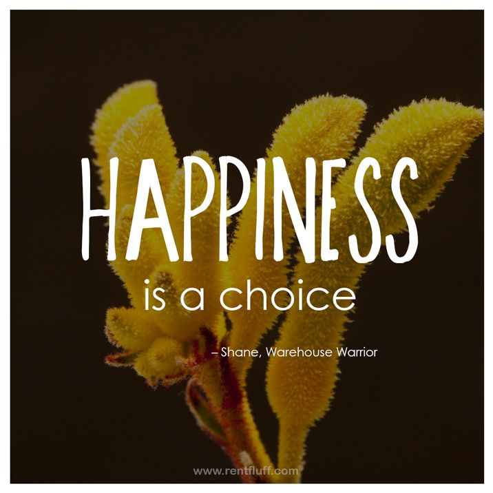 Happiness is a choice. - Shane, Warehouse Warrior