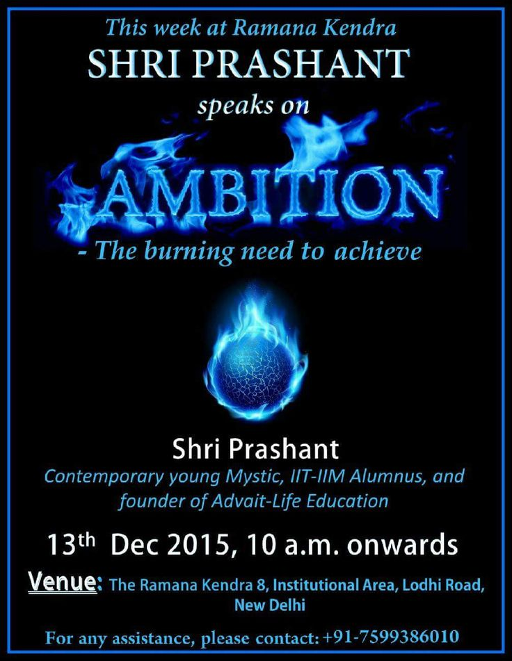 This week at Ramana Kendra, Shri Prashant speaks on AMBITION- The burning need to achieve. Shri Prashant, contemporary young Mystic, IIT_IIM Alumnus, and founder of Advait Life-Education 13th Dec 2015, 10 a.m. onwards. Venue: The Ramana Kendra, 8, Institutional Area, Lodhi Road, New Delhi. For any assistance, please contact: +91-7599386010