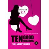 Ten Good Reasons To Lie About Your Age (Contemporary Fiction) (Kindle Edition)By Stephanie Zia