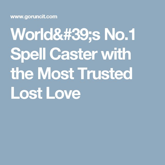 World's No.1 Spell Caster with the Most Trusted Lost Love