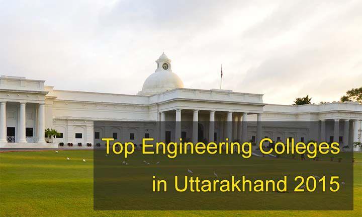 top engineering colleges in uttarakhand 2015