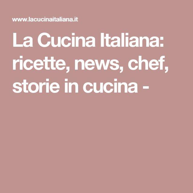 La Cucina Italiana: ricette, news, chef, storie in cucina -