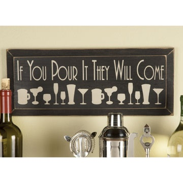 """If You Pour It Sign.       Drinks All Around Nothing attracts a crowd like free drinks. The perfect addition to your bar or party room, this painted sign, with clean modern lines, says it all. """"If you pour it, they will com."""" A must have the for your favorite bartender."""