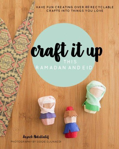 Craft it up this Ramadan and Eid Book is an exciting new Islamic craft book which encourages parents and children to come together and get creative with over 40 inspiring recyclable crafts!