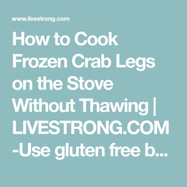 How to Cook Frozen Crab Legs on the Stove Without Thawing | LIVESTRONG.COM-Use gluten free beer