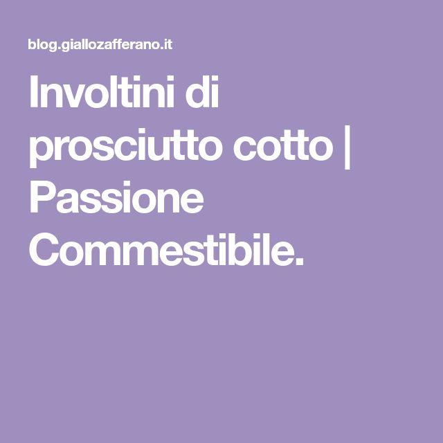 Involtini di prosciutto cotto | Passione Commestibile.