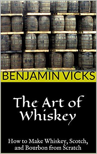 FREE TODAY    The Art of Whiskey: How to Make Whiskey, Scotch, and Bourbon from Scratch (How to Distill Liqueur, Brew Beer, and Make Wine and Other Alcohols Book 1) - Kindle edition by Benjamin Vicks. Crafts, Hobbies & Home Kindle eBooks @ Amazon.com.