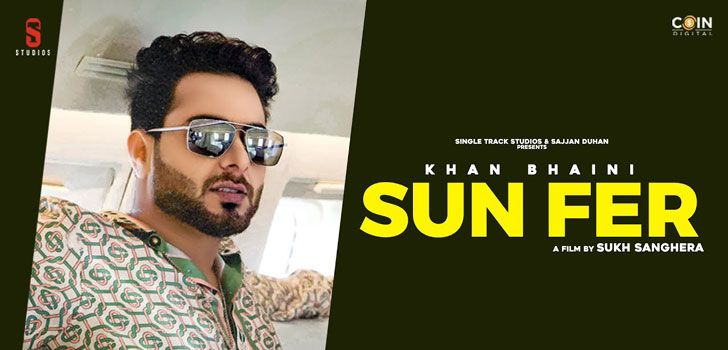 Nbsp Sun Fer Lyrics Khan Bhaini Sun Fer Lyrics Is The Latest Song Released By Khan Bhaini Lirik Lagu Maserati Film