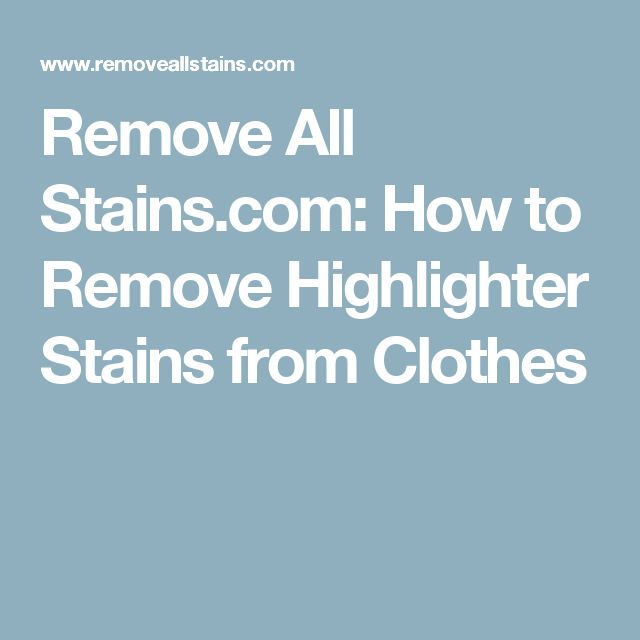 Remove All Stains Com How To Remove Highlighter Stains From Clothes