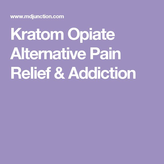 Kratom Opiate Alternative Pain Relief & Addiction
