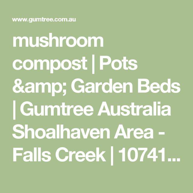 mushroom compost | Pots & Garden Beds | Gumtree Australia Shoalhaven Area - Falls Creek | 1074127139