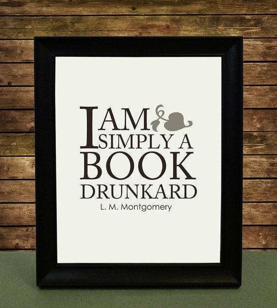 """I am simply a book drunkard."" —L.M. Montgomery"